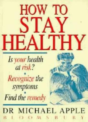 How to Stay Healthy: Risk, Recognition and Remedy By Dr. Michael Apple, Alan Ma