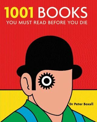 1001 Books: You Must Read Before You Die (1001 Must Before You Die) By Peter Bo
