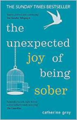 The Unexpected Joy of Being Sober: Discovering a happy, healthy, wealthy alcohol