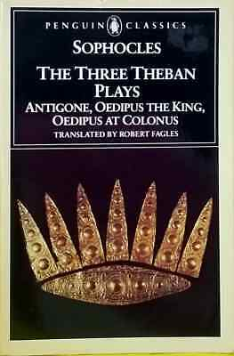 The Three Theban Plays: Antigone, Oedipus the King, Oedipus at Colonus Sophocles