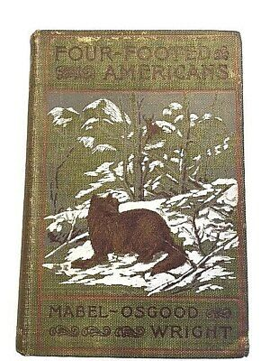 MABEL OSGOOD WRIGHT-First Edition FOUR FOOTED AMERICANS 1898