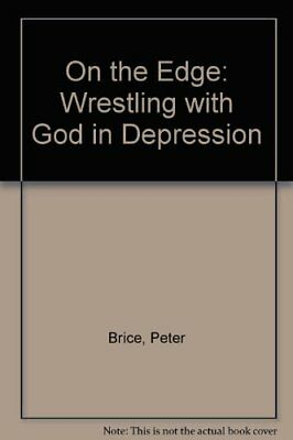 On the Edge: Wrestling with God in Depression By Peter Brice