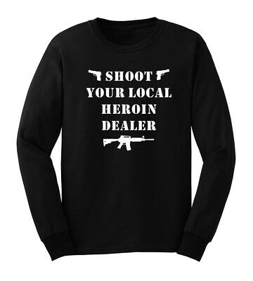 15a3f5696fc537 Mens Shoot Your Local Heroin Dealer Long Sleeve T-Shirts Casual Men Tee