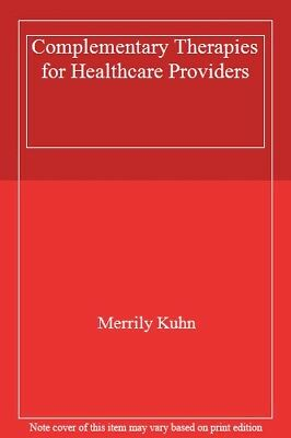 Complementary Therapies for Healthcare Providers By Merrily Kuhn
