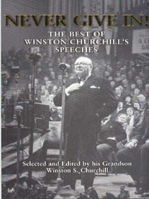 Never give in!: the best of Winston Churchill's speeches by Winston Churchill