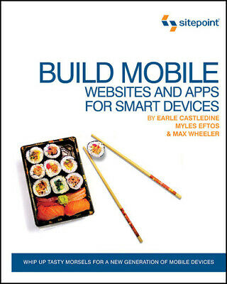 Build mobile websites and apps for smart devices by Earle Castledine (Paperback