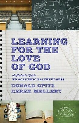 Learning for the Love of God: A Student's Guide to Academic Faithfulness .. NEW