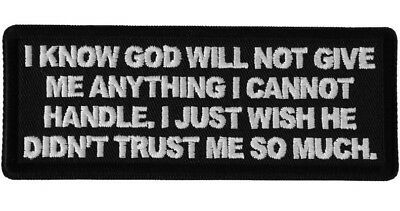 I Know That God Wont Give Me Anything I Cant Handle ... Iron / Sew On Patch