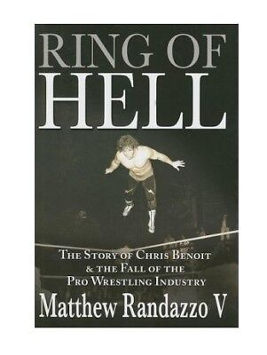 Ring of Hell : The Story of Chris Benoit and the Fall of the Pro Wrestling Indus