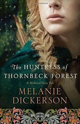 Melanie Dickerson - The Huntress of Thornbeck Forest