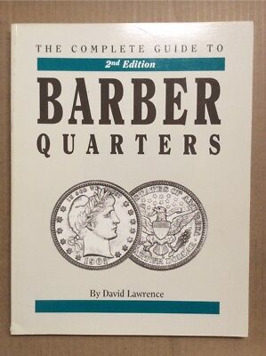 The Complete Guide to Barber Quarters by David Lawrence 2nd Edition