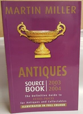 Antiques Source Book: The Definitive Guide to Antiques 2003-04 Martin Miller PB