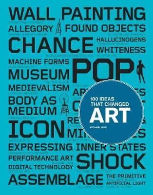 NEW 100 Ideas That Changed Art By Michael Bird Paperback Free Shipping