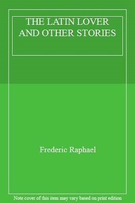 THE LATIN LOVER AND OTHER STORIES By Frederic Raphael