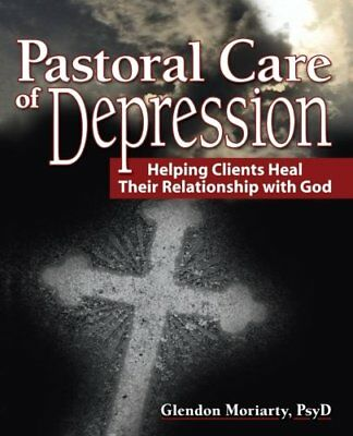 Pastoral care of depression: Helping Clients Heal Their Relationship with God (
