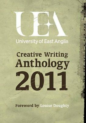 UEA Creative Writing: Prose 2011 By Louise Doughty, Andrew Cowan,UEA Students,