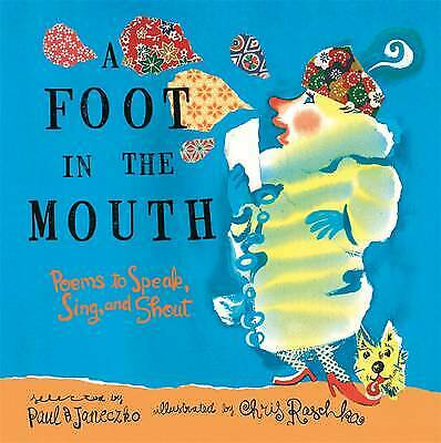 A Foot In The Mouth by Paul Janeczko (Hardback) POEMS TO SPEAK SING & SHOUT! NEW
