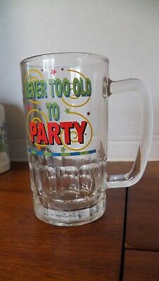 """""""Never too old to Party """"Novelty Glass Beer Mug Stein"""