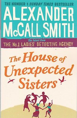 THE HOUSE OF UNEXPECTED SISTERS BY ALEXANDER McCALL SMITH, PAPERBACK, NEW BOOK