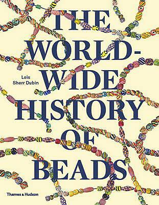 Worldwide History of Beads: Ancient . Ethnic . Contemporary by Lois Dubin Paperb