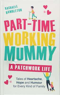 Part-Time Working Mummy: A Patchwork Life by Hambleton, Rachaele