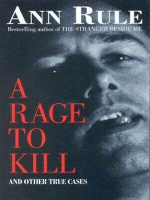Ann Rule's crime files: A rage to kill and other true cases by Ann Rule