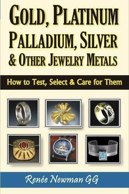 Gold, Platinum, Palladium, Silver & Other Jewelry Metals: How to Test, Select &