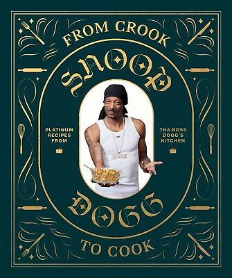 Snoop Dogg Cookbook: From Crook to Cook