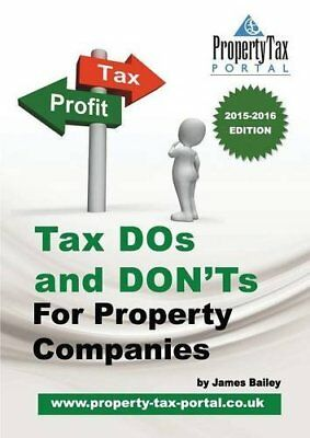Tax DOs and DON'Ts for Property Companies By James Bailey. 9780957256194