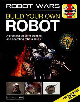 Robot wars - build your own robot: a practical guide to building and operating