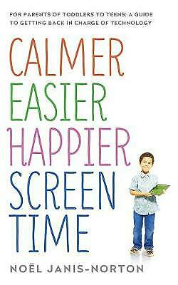 Calmer Easier Happier Screen Time: For Parents of Toddlers to Teens NEW PB Book