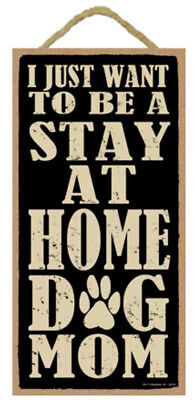 """I Just Want to Be a Stay at Home Dog Mom Sign Plaque 5"""" x 10"""""""
