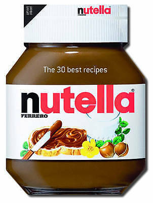 Nutella: The 30 Best Recipes - NEW Hardback Cookery Book