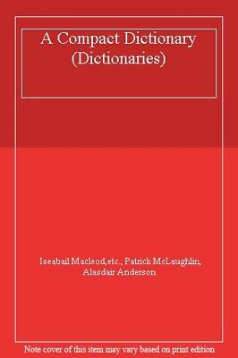 A Compact Dictionary (Dictionaries) By Iseabail Macleod,etc., Patrick McLaughli