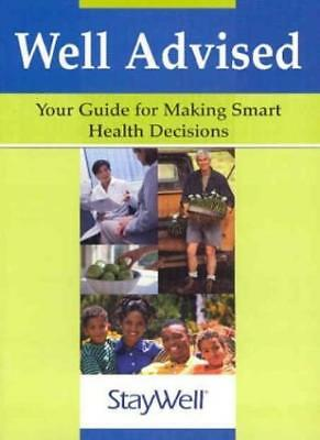Well Advised: Your Guide for Making Smart Health Decisions By Staywell