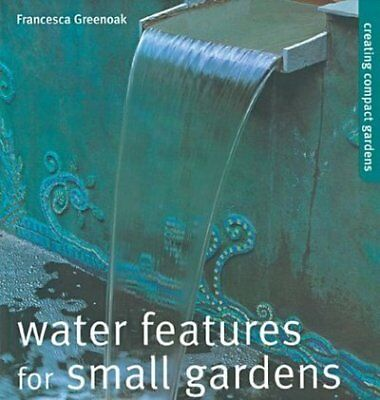 Creating compact gardens: Water features for small gardens by Francesca