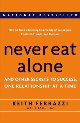 Never Eat Alone: And Other Secrets to Success, One Relationship at a Time By Ke