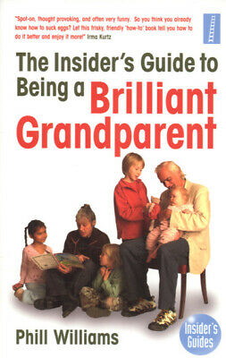 Insider's guides: The insider's guide to being a brilliant grandparent by Phil