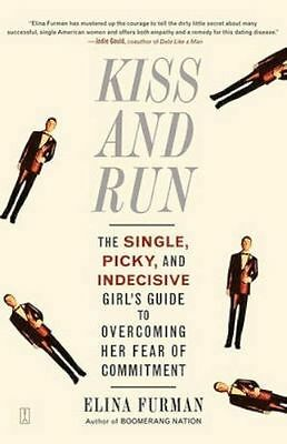 Kiss and run: the single, picky, and indecisive girl's guide to overcoming her