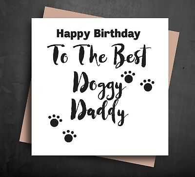 FUNNY BIRTHDAY CARD Best Doggy Daddy From The Dog Pet Cute Fur Baby Cards B74