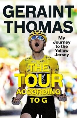 Geraint Thomas - The Tour According to G : My Journey to the Yellow Jersey