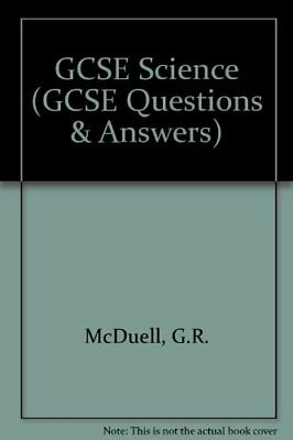 GCSE Science (GCSE Questions & Answers) By G.R. McDuell, Graham Booth