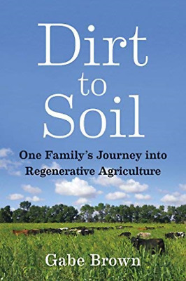 Gabe Brown-Dirt To Soil Book New