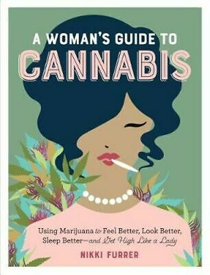 NEW A Woman's Guide to Cannabis By Nikki Furrer Paperback Free Shipping