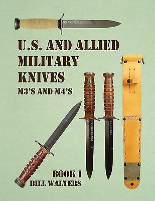 """NEW Book!  """"U.S. and ALLIED MILITARY KNIVES M3'S & M4'S, BOOK 1"""" by Bill Walters"""