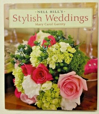Nell Hill's Stylish Weddings by Mary Carol Garrity (2007, Hardcover)