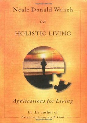 Neale Donald Walsch on Hollistic Living: Applications for Living By Neale Donal