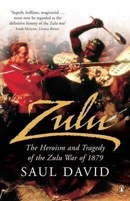 Zulu: the heroism and tragedy of the Zulu War of 1879 by Saul David (Paperback)