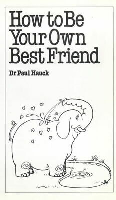 Overcoming common problems: How to be your own best friend by Paul Hauck