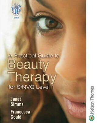 A Practical Guide to Beauty Therapy for S/NVQ Level 1 By Janet Simms, Francesca